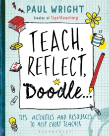 Teach, Reflect, Doodle... : Tips, activities and resources to help every teacher, Paperback / softback Book
