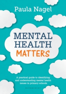 Mental Health Matters : A Practical Guide to Identifying and Understanding Mental Health Issues in Primary Schools, Paperback Book