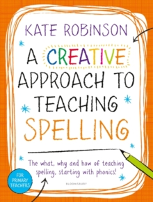 A Creative Approach to Teaching Spelling: The what, why and how of teaching spelling, starting with phonics, Paperback / softback Book