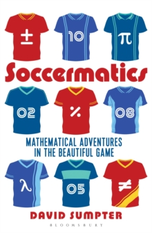 Soccermatics : Mathematical Adventures in the Beautiful Game Pro-Edition, Paperback Book
