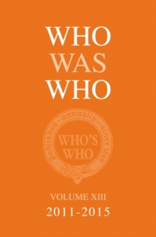 Who Was Who Volume XIII 2011-2015, Hardback Book