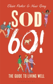 Sod Sixty! : The Guide to Living Well, PDF eBook