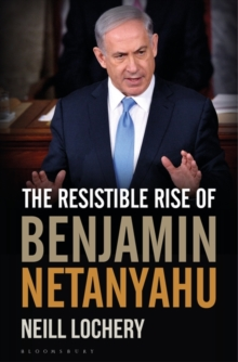 The Resistible Rise of Benjamin Netanyahu, Hardback Book