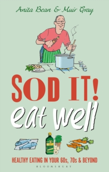 Sod it! Eat Well : Healthy Eating in Your 60s, 70s and Beyond, EPUB eBook