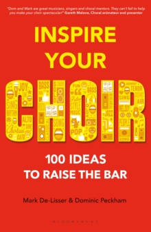 Inspire Your Choir : 100 Ideas to Raise the Bar, Paperback Book