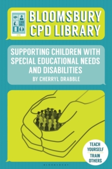 Bloomsbury CPD Library: Supporting Children with Special Educational Needs and Disabilities, Paperback Book