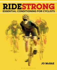 Ride Strong : Essential Conditioning for Cyclists, Paperback Book