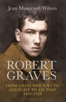 Robert Graves : From Great War Poet to Good-bye to All That (1895-1929), Hardback Book