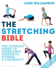 The Stretching Bible : The Ultimate Guide to Improving Fitness and Flexibility, Paperback Book