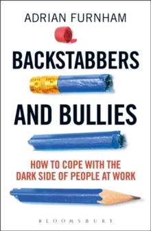 Backstabbers and Bullies : How to Cope with the Dark Side of People at Work, Paperback Book