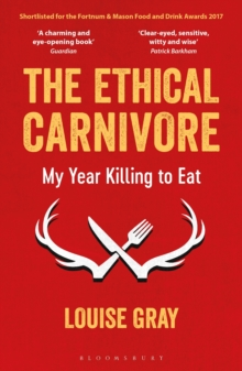 The Ethical Carnivore : My Year Killing to Eat, Paperback Book