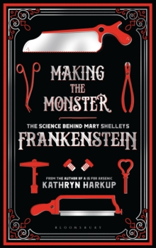 Making the Monster : The Science Behind Mary Shelley's Frankenstein, Hardback Book