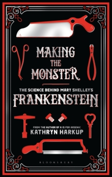 Making the Monster : The Science Behind Mary Shelley's Frankenstein, Paperback / softback Book