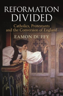 Reformation Divided : Catholics, Protestants and the Conversion of England, Hardback Book