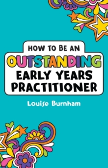 How to be an Outstanding Early Years Practitioner, Paperback Book