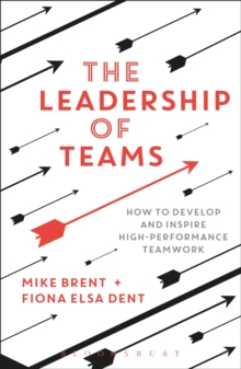 The Leadership of Teams : How to Develop and Inspire High-performance Teamwork, Paperback / softback Book