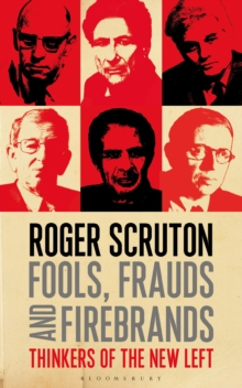 Fools, Frauds and Firebrands : Thinkers of the New Left, Paperback Book