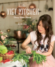 The Little Viet Kitchen : Over 100 authentic and delicious Vietnamese recipes, Hardback Book