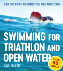 Swimming for Triathlon and Open Water : Gain Confidence and Unlock Your Ideal Front Crawl, Paperback Book
