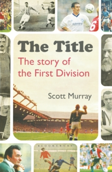 The Title : The Story of the First Division, Hardback Book