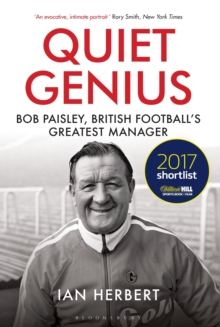 Quiet Genius : Bob Paisley, British football's greatest manager SHORTLISTED FOR THE WILLIAM HILL SPORTS BOOK OF THE YEAR 2017, Paperback / softback Book