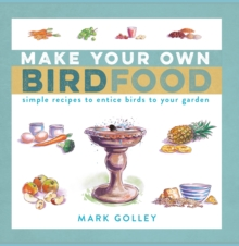 Make Your Own Bird Food : Simple Recipes to Entice Birds to Your Garden, Paperback Book