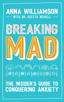 Breaking Mad : The Insider's Guide to Conquering Anxiety, Paperback Book