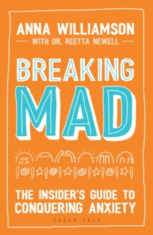 Breaking Mad : The Insider's Guide to Conquering Anxiety, Paperback / softback Book