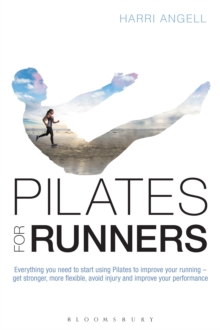 Pilates for Runners : Everything You Need to Start Using Pilates to Improve Your Running - Get Stronger, More Flexible, Avoid Injury and Improve Your Performance, Paperback Book