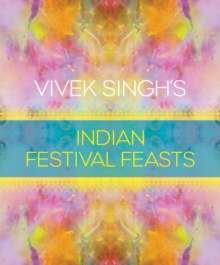 Vivek Singh's Indian Festival Feasts, Hardback Book