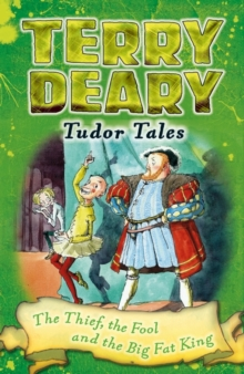 Tudor Tales: The Thief, the Fool and the Big Fat King, Paperback Book