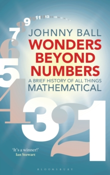 Wonders Beyond Numbers : A Brief History of All Things Mathematical, Hardback Book