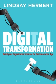 Digital Transformation : Build Your Organization's Future for the Innovation Age, Paperback / softback Book