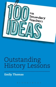 100 Ideas for Secondary Teachers: Outstanding History Lessons, Paperback Book