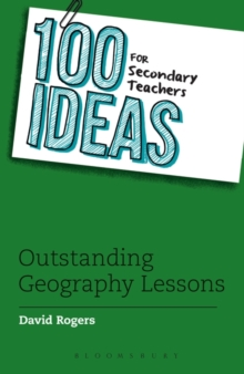 100 Ideas for Secondary Teachers: Outstanding Geography Lessons, Paperback Book