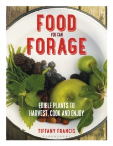 Food You Can Forage : Edible Plants to Harvest, Cook and Enjoy, Paperback Book