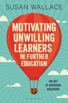 Motivating Unwilling Learners in Further Education : The Key to Improving Behaviour, Paperback Book