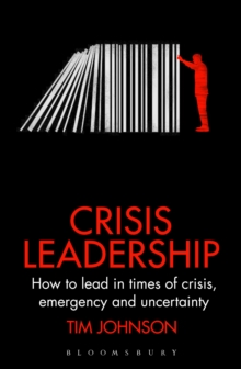 Crisis Leadership : How to lead in times of crisis, threat and uncertainty, Hardback Book