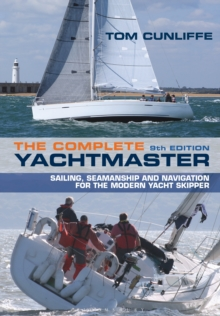 The Complete Yachtmaster : Sailing, Seamanship and Navigation for the Modern Yacht Skipper 9th edition, Hardback Book