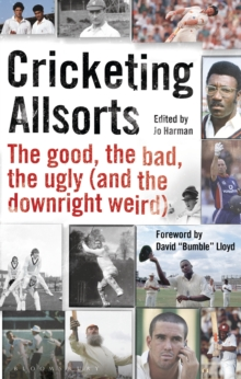 Cricketing Allsorts : The Good, the Bad, the Ugly (and the Downright Weird), Hardback Book