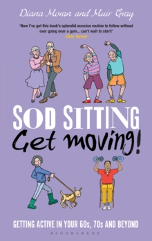 Sod Sitting, Get Moving! : Getting Active in Your 60s, 70s and Beyond, PDF eBook