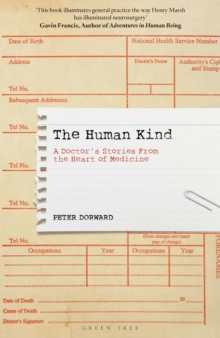 The Human Kind : A Doctor's Stories From The Heart Of Medicine, Hardback Book