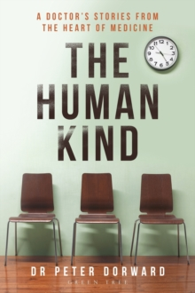 The Human Kind : A Doctor's Stories From The Heart Of Medicine, Paperback / softback Book