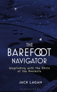 The Barefoot Navigator : Wayfinding with the Skills of the Ancients, Hardback Book