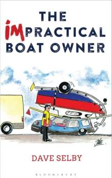 The Impractical Boat Owner : Tales and Trials from Years of Floundering Afloat, Paperback Book
