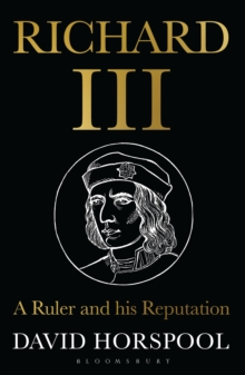 Richard III : A Ruler and His Reputation, Paperback Book