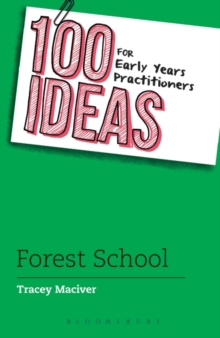100 Ideas for Early Years Practitioners: Forest School, Paperback Book