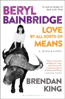 Beryl Bainbridge : Love by All Sorts of Means: A Biography, Paperback / softback Book