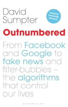 Outnumbered : From Facebook and Google to Fake News and Filter-bubbles - The Algorithms That Control Our Lives (featuring Cambridge Analytica), Hardback Book