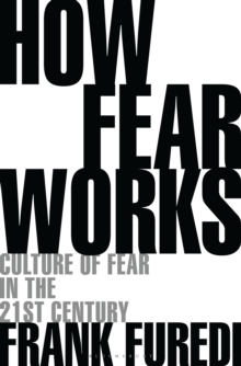 How Fear Works : Culture of Fear in the Twenty-First Century, Hardback Book